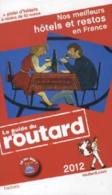 Le guide du Routard, Nos meilleurs hôtels et restos en France 2012