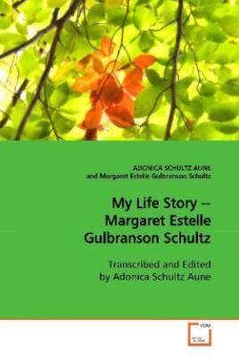 My Life Story -- Margaret Estelle Gulbranson Schultz