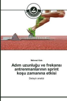 Adim uzunlugu ve frekansi antrenmanlarinin sprint kosu zamanina etkisi