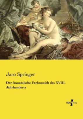 Der französische Farbenstich des XVIII. Jahrhunderts