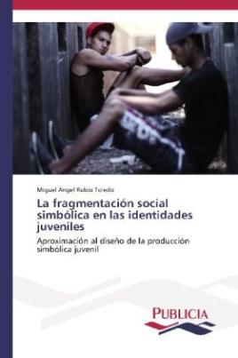 La fragmentación social simbólica en las identidades juveniles