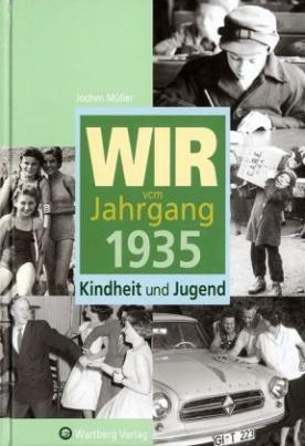 Wir vom Jahrgang 1935 - Kindheit und Jugend