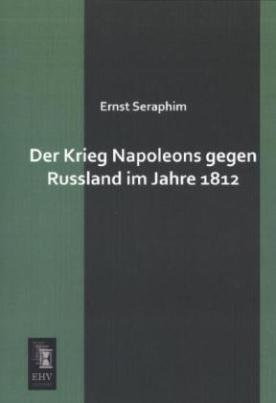 Der Krieg Napoleons gegen Russland im Jahre 1812
