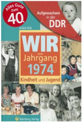 Wir vom Jahrgang 1974 - Aufgewachsen in der DDR