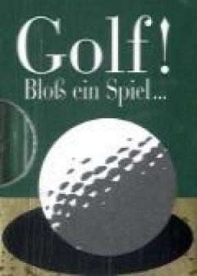 Golf! Bloß ein Spiel . . .