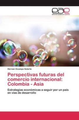 Perspectivas futuras del comercio internacional: Colombia - Asia