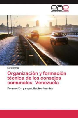 Organización y formación técnica de los consejos comunales. Venezuela