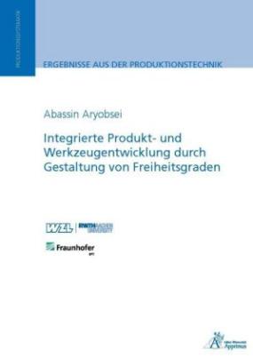 Integrierte Produkt- und Werkzeugentwicklung durch Gestaltung von Freiheitsgraden