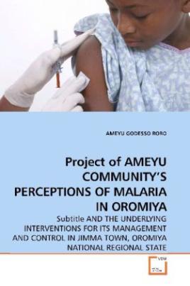 Project of AMEYU COMMUNITY S PERCEPTIONS OF MALARIA IN OROMIYA