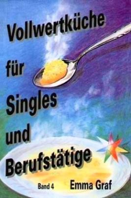 Vollwertküche für Singles und Berufstätige. Bd.4