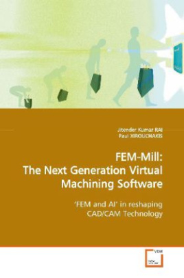 FEM-Mill: The Next Generation Virtual Machining Software