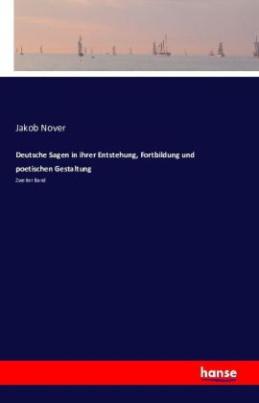 Deutsche Sagen in ihrer Entstehung, Fortbildung und poetischen Gestaltung