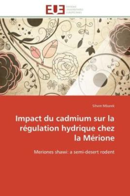 Impact du cadmium sur la régulation hydrique chez la Mérione
