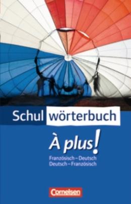 Schulwörterbuch À plus, Französisch-Deutsch / Deutsch-Französisch