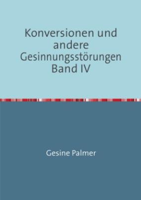 Konversionen und andere Gesinnungsstörungen Band IV