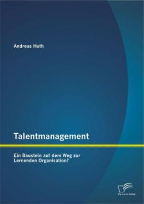 Talentmanagement: Ein Baustein auf dem Weg zur Lernenden Organisation?
