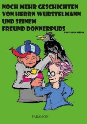Noch mehr Geschichten von Herrn Wurstelmann und seinem Freund Donnerpubs