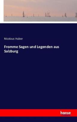 Fromme Sagen und Legenden aus Salzburg