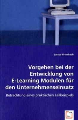 Vorgehen bei der Entwicklung von E-Learning Modulen für den Unternehmenseinsatz