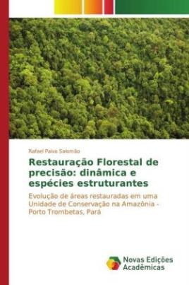 Restauração Florestal de precisão: dinâmica e espécies estruturantes