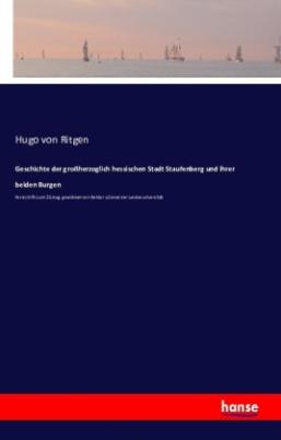 Geschichte der großherzoglich hessischen Stadt Staufenberg und ihrer beiden Burgen