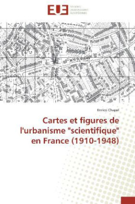 "Cartes et figures de l'urbanisme ""scientifique"" en France (1910-1948)"