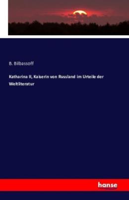 Katharina II, Kaiserin von Russland im Urteile der Weltliteratur