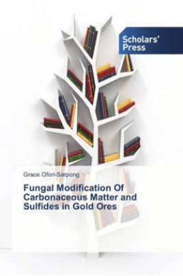 Fungal Modification Of Carbonaceous Matter and Sulfides in Gold Ores