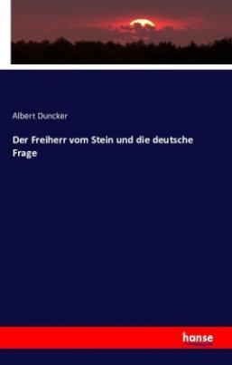 Der Freiherr vom Stein und die deutsche Frage