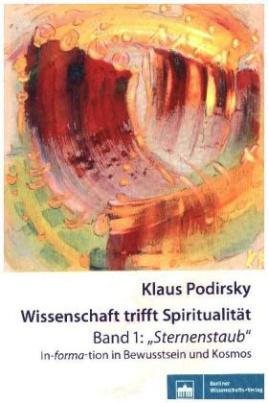 """Wissenschaft trifft Spiritualität/Band 1: """"Sternenstaub"""""""
