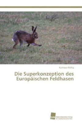 Die Superkonzeption des Europäischen Feldhasen