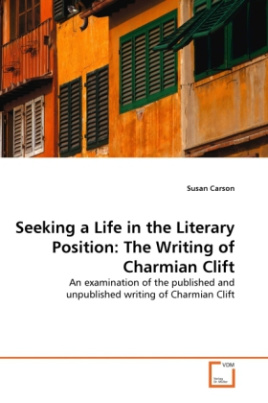 Seeking a Life in the Literary Position: The Writing of Charmian Clift