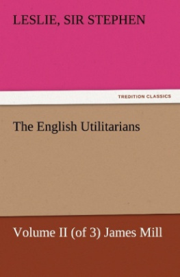 The English Utilitarians, Volume II (of 3) James Mill