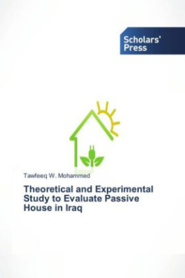 Theoretical and Experimental Study to Evaluate Passive House in Iraq