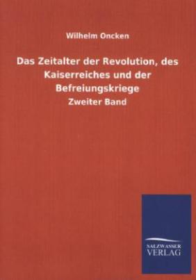 Das Zeitalter der Revolution, des Kaiserreiches und der Befreiungskriege. Bd.2