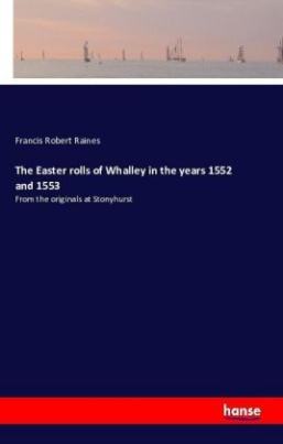 The Easter rolls of Whalley in the years 1552 and 1553