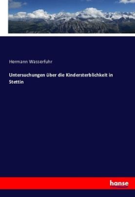 Untersuchungen über die Kindersterblichkeit in Stettin