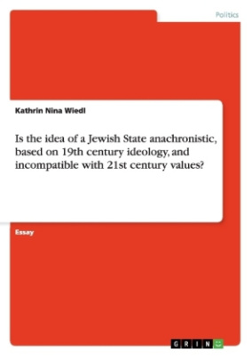 Is the idea of a Jewish State anachronistic, based on 19th century ideology, and incompatible with 21st century values?