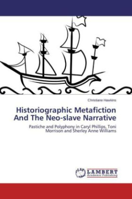 Historiographic Metafiction And The Neo-slave Narrative