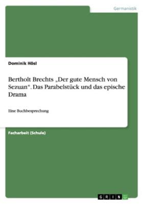 """Bertholt Brechts """"Der gute Mensch von Sezuan"""". Das Parabelstück und das epische Drama"""