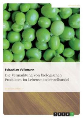 Die Vermarktung von biologischen Produkten im Lebensmitteleinzelhandel