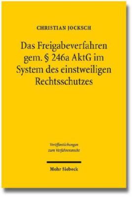 Das Freigabeverfahren gem. § 246a AktG im System des einstweiligen Rechtsschutzes