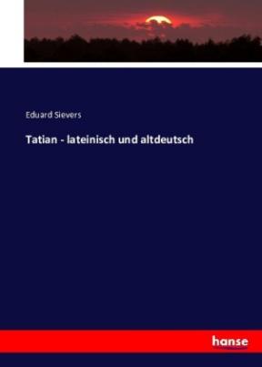 Tatian - lateinisch und altdeutsch