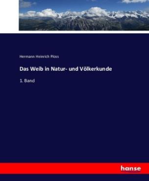 Das Weib in Natur- und Völkerkunde