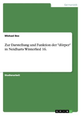 """Zur Darstellung und Funktion der """"dörper"""" in Neidharts Winterlied 16."""