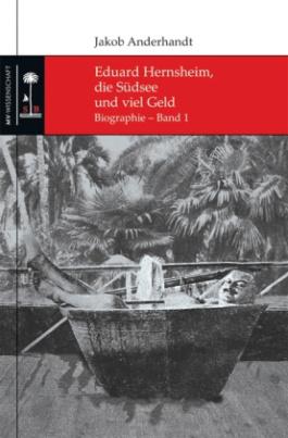 Eduard Hernsheim, die Südsee und viel Geld. Bd.1