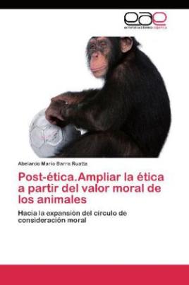 Post-ética.Ampliar la ética a partir del valor moral de los animales