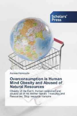 Overconsumption is Human Mind Obesity and Abused of Natural Resources