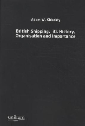 British Shipping, its History, Organisation and Importance