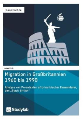 """Migration in Großbritannien 1960 bis 1990. Analyse von Prosatexten afro-karibischer Einwanderer, den """"Black British"""""""